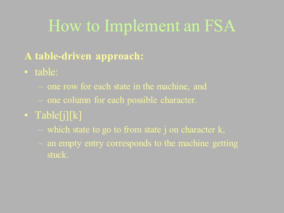 How to Implement an FSA A table-driven approach: table: Table[j][k]